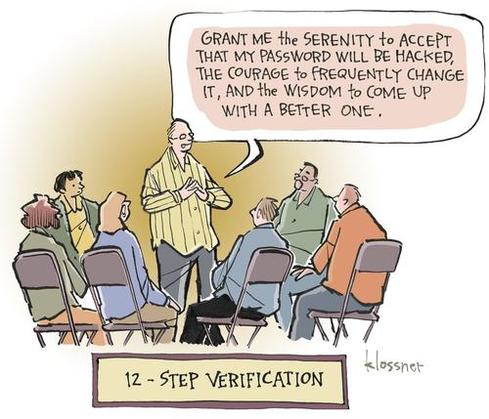 12 Step Verification, Grant me the serenity that my password will be hacked, the courage to frequently change it, and the wisdom to come up with a better one.