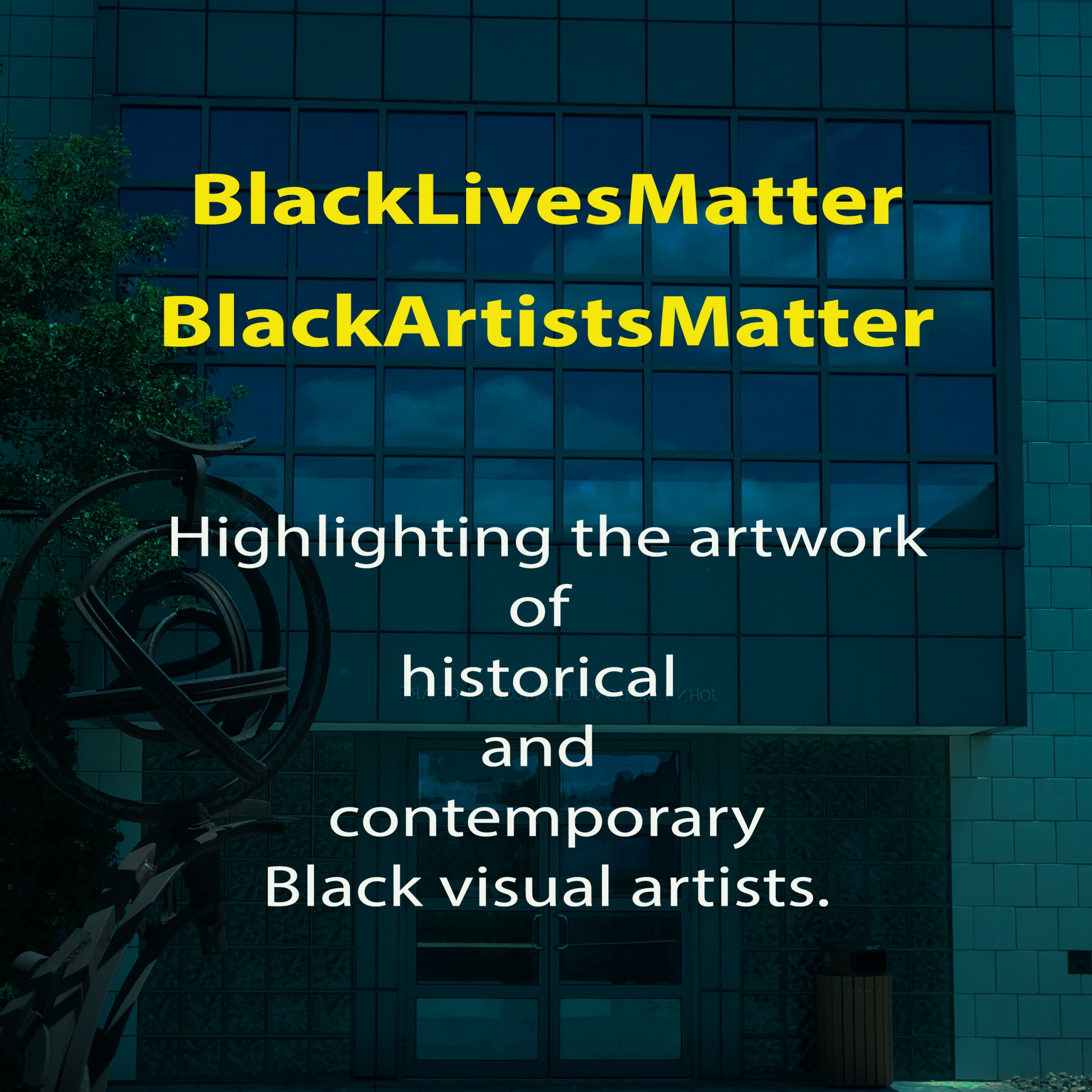 Black Lives Matter. Black Artists Matter. Highlighting the artwork of historical and contemporary Black visual artists.; Long description is located just after the image