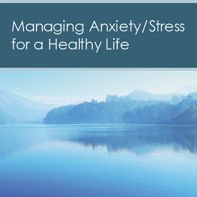 managing anxiety and stress for a healthy life