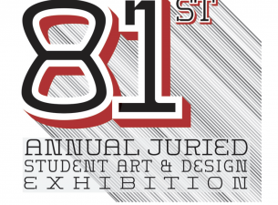 81st Annual Juried Student Art & Design Exhibition