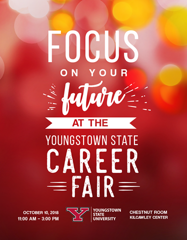 Focus on your future at the youngstown state career fair october 10, 2018 11:00 am to 3:00 pm chestnut room in kilcawley center