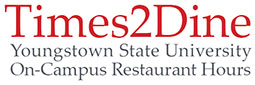 Times2Dine Youngstown State University Restaurant Hours